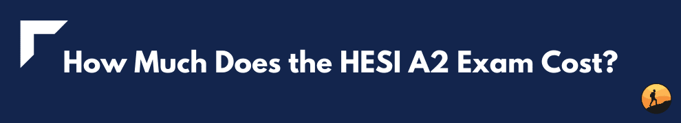 How Much Does the HESI A2 Exam Cost?