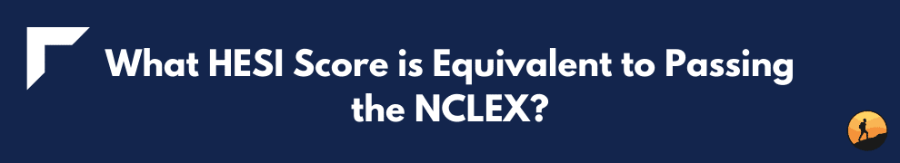 What HESI Score is Equivalent to Passing the NCLEX?