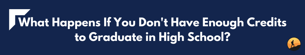 What Happens If You Don't Have Enough Credits to Graduate in High School?
