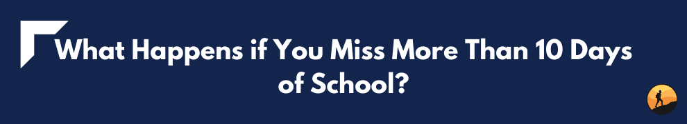 What Happens if You Miss More Than 10 Days of School?