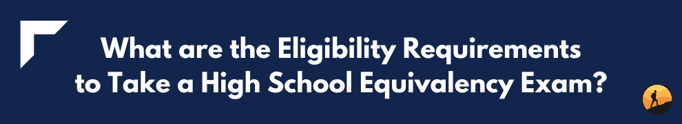 What are the Eligibility Requirements to Take a High School Equivalency Exam?