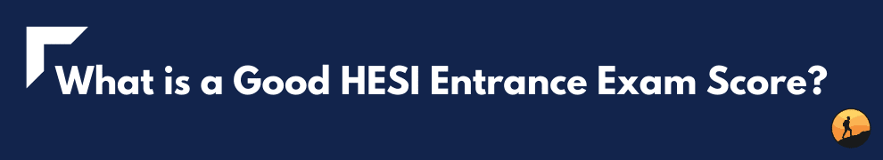 What is a Good HESI Entrance Exam Score?
