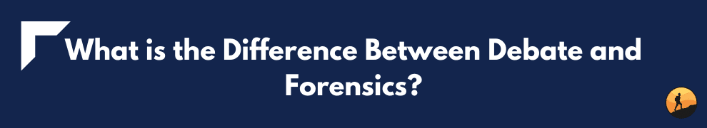 What is the Difference Between Debate and Forensics?