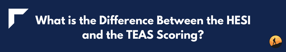 What is the Difference Between the HESI and the TEAS Scoring?
