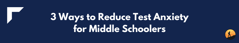 3 Ways to Reduce Test Anxiety for Middle Schoolers