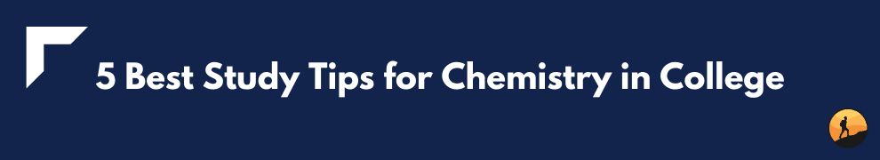5 Best Study Tips for Chemistry in College