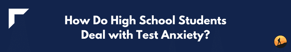 How Do High School Students Deal with Test Anxiety?