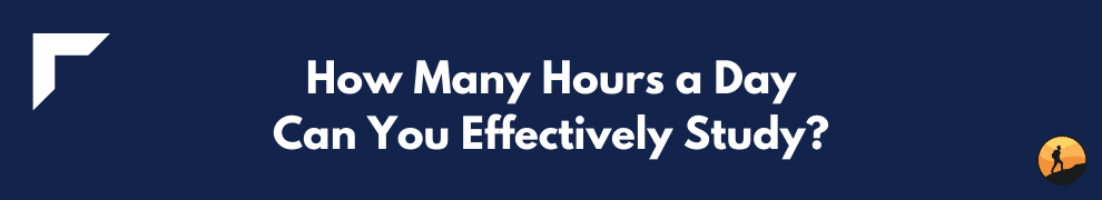 How Many Hours a Day Can You Effectively Study?