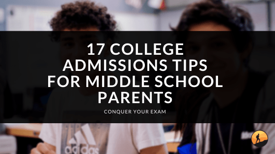 17 College Admissions Tips for Middle School Parents