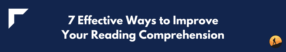 7 Effective Ways to Improve Your Reading Comprehension