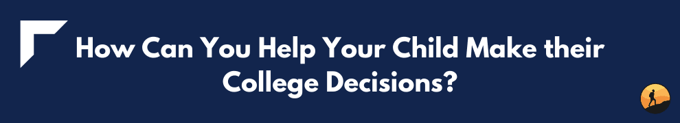 How Can You Help Your Child Make their College Decisions?
