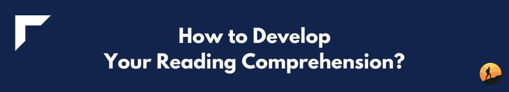 How to Develop Your Reading Comprehension?