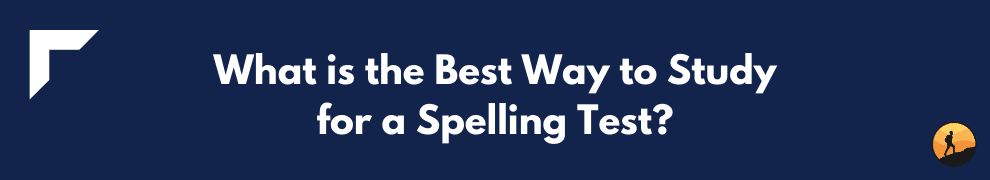 What is the Best Way to Study for a Spelling Test?