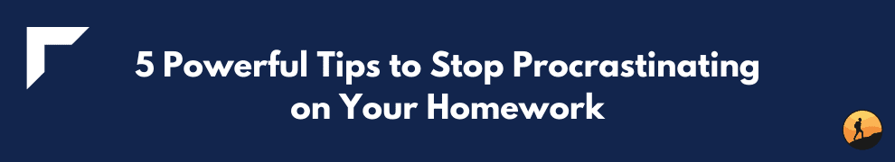 5 Powerful Tips to Stop Procrastinating on Your Homework
