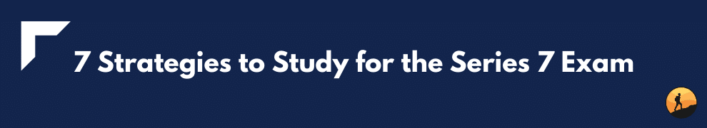 7 Strategies to Study for the Series 7 Exam
