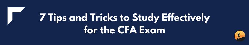 7 Tips and Tricks to Study Effectively for the CFA Exam