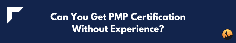 Can You Get PMP Certification Without Experience?
