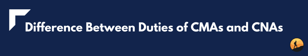 Difference Between Duties of CMAs and CNAs