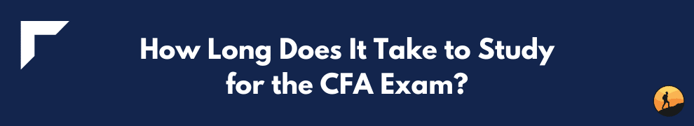 How Long Does It Take to Study for the CFA Exam?