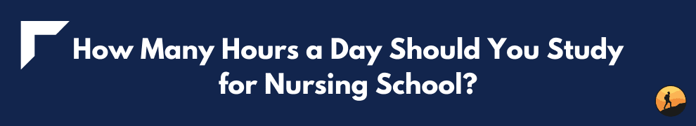 How Many Hours a Day Should You Study for Nursing School?