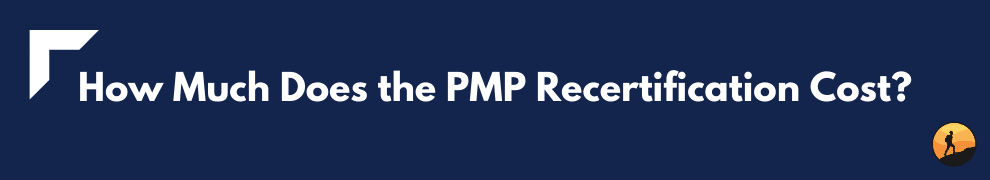 How Much Does the PMP Recertification Cost?