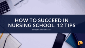 How to Succeed in Nursing School: 12 Tips