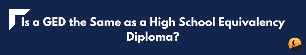 Is a GED the Same as a High School Equivalency Diploma?