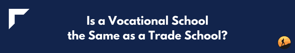 Is a Vocational School the Same as a Trade School?