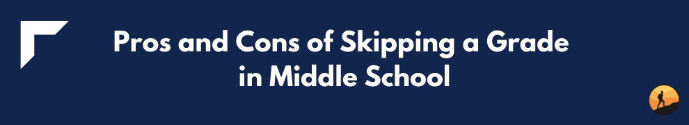 Pros and Cons of Skipping a Grade in Middle School