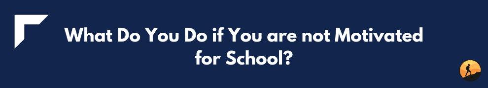 What Do You Do if You are not Motivated for School?