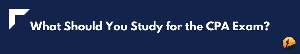 What Should You Study for the CPA Exam?