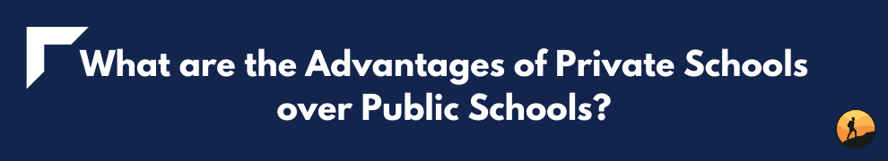 What are the Advantages of Private Schools over Public Schools?