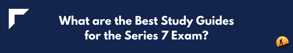 What are the Best Study Guides for the Series 7 Exam?