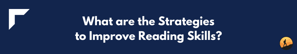 What are the Strategies to Improve Reading Skills?