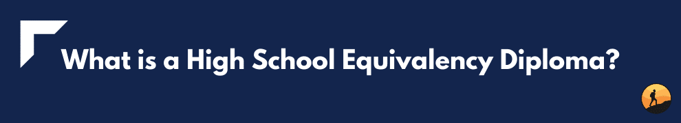 What is a High School Equivalency Diploma?