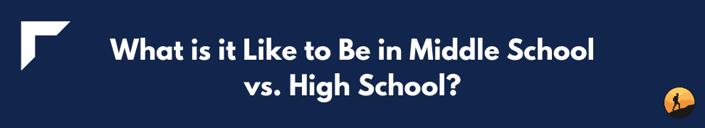 What is it Like to Be in Middle School vs. High School?