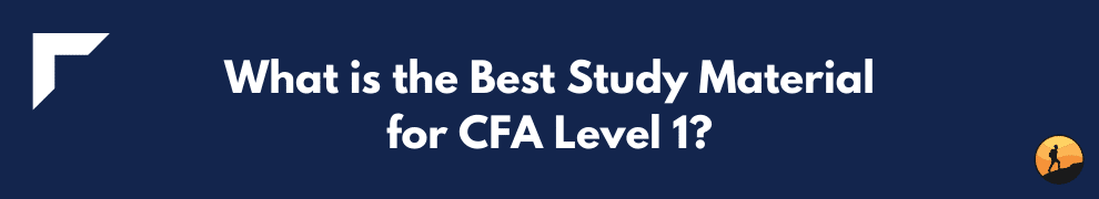 What is the Best Study Material for CFA Level 1?