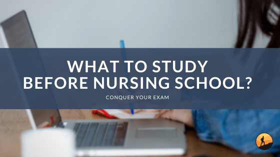 What to Study Before Nursing School?