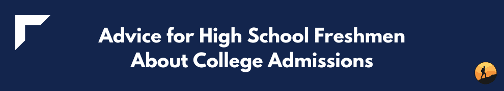 Advice for High School Freshmen About College Admissions