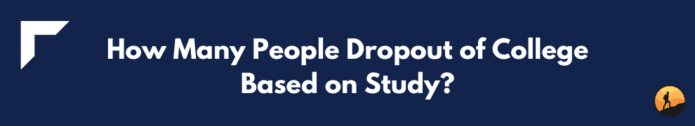How Many People Dropout of College Based on Study?