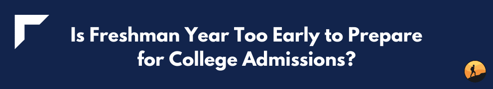 Is Freshman Year Too Early to Prepare for College Admissions?