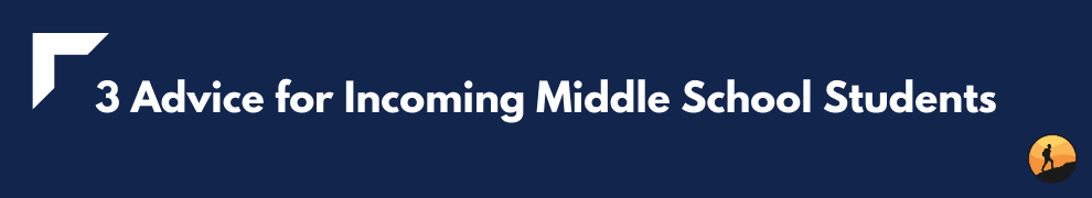 3 Advice for Incoming Middle School Students