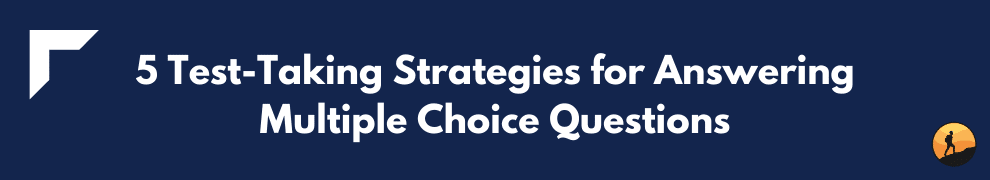 5 Test-Taking Strategies for Answering Multiple Choice Questions