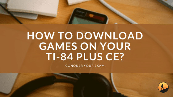 How to Download Games on Your TI-84 Plus CE?