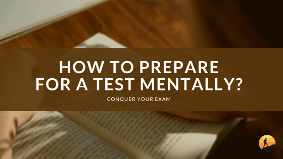 How to Prepare for a Test Mentally?
