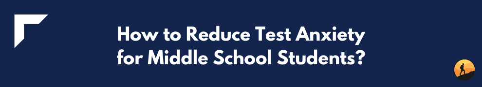 How to Reduce Test Anxiety for Middle School Students?