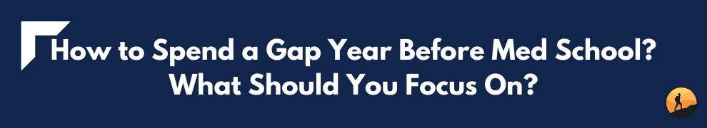How to Spend a Gap Year Before Med School? What Should You Focus On?