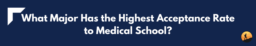 What Major Has the Highest Acceptance Rate to Medical School?