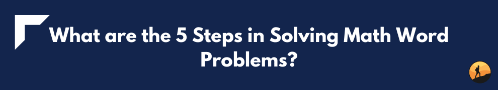 What are the 5 Steps in Solving Math Word Problems?