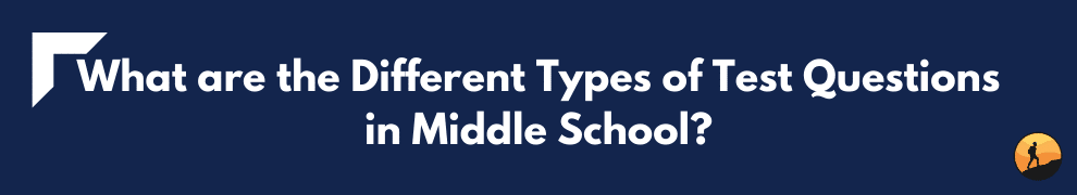 What are the Different Types of Test Questions in Middle School?